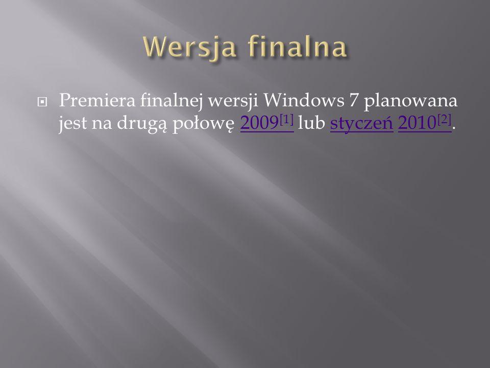 Wersja finalna Premiera finalnej wersji Windows 7 planowana jest na drugą połowę 2009[1] lub styczeń 2010[2].